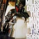 man with the horn (The) / Miles Davis, trp | Davis, Miles (1926-1991). Interprète. Compositeur