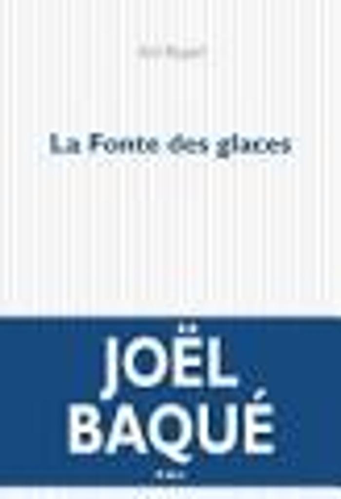 La fonte des glaces : roman / Joël Baqué   Baqué, Joël (1963-....). Auteur