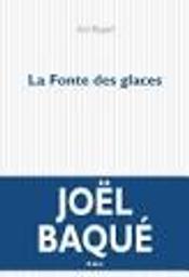 La fonte des glaces : roman / Joël Baqué | Baqué, Joël (1963-....). Auteur