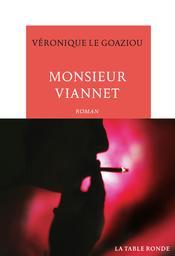 Monsieur Viannet : roman / Véronique Le Goaziou | Le Goaziou, Véronique (1963-....). Auteur