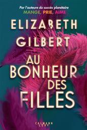 Au bonheur des filles / Elizabeth Gilbert   Gilbert, Elizabeth (1969-....). Auteur
