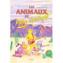 Les animaux de Palm Springs / Mathilde Payen & Iris Pouy | Payen, Mathilde (1990-....). Auteur