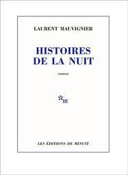 Histoires de la nuit : roman / Laurent Mauvignier | Mauvignier, Laurent (1967-....). Auteur