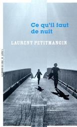 Ce qu'il faut de nuit : roman / Laurent Petitmangin |