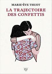 La trajectoire des confettis : roman / Marie-Eve Thuot |