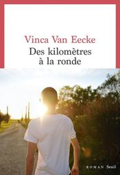Des kilomètres à la ronde : roman / Vinca Van Eecke |