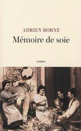 Mémoire de soie : roman / Adrien Borne |