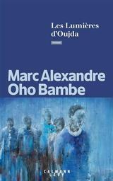 Les lumières d'Oujda / Marc Alexandre Oho Bambe | Oho Bambe, Marc Alexandre (1976-....). Auteur