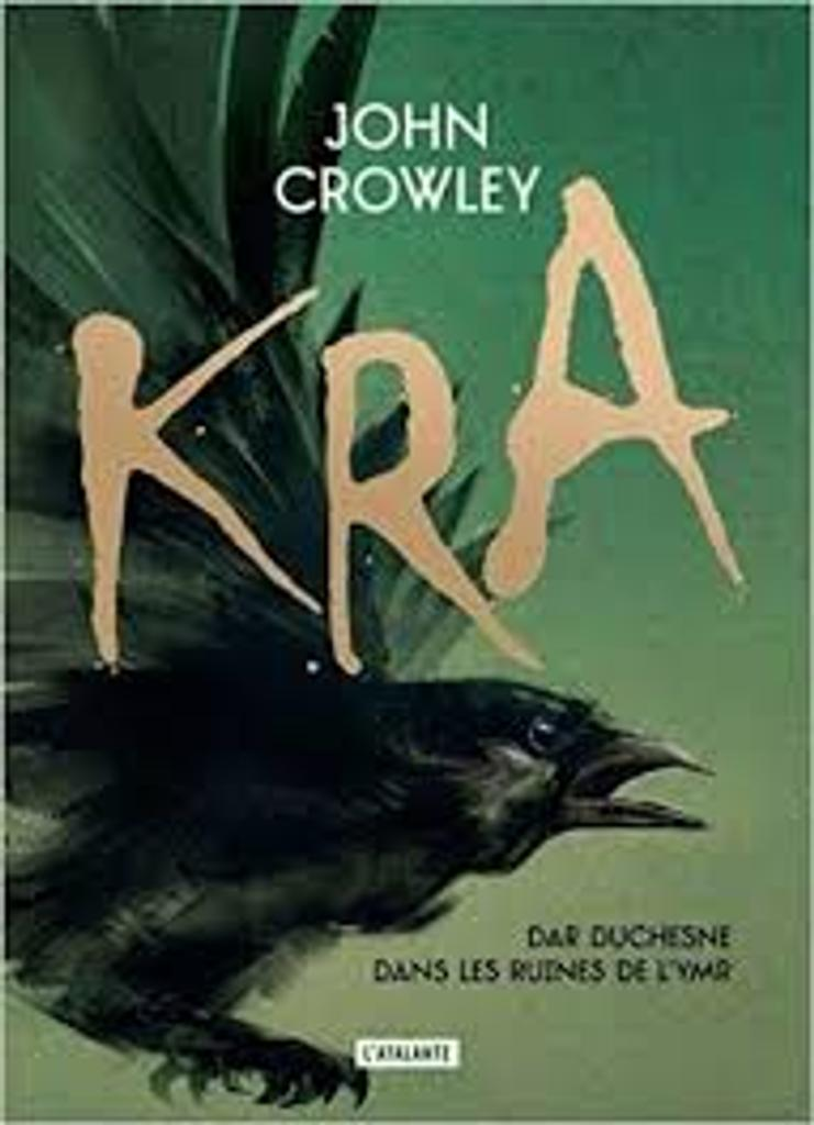Kra : Dar Duchesne dans les ruines de l'Ymr / John Crowley | Crowley, John (1942-....). Auteur