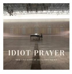 Idiot prayer : Nick Cave alone at Alexandra Palace / Nick Cave | Cave, Nick (1957-....). Interprète. Parolier. Compositeur